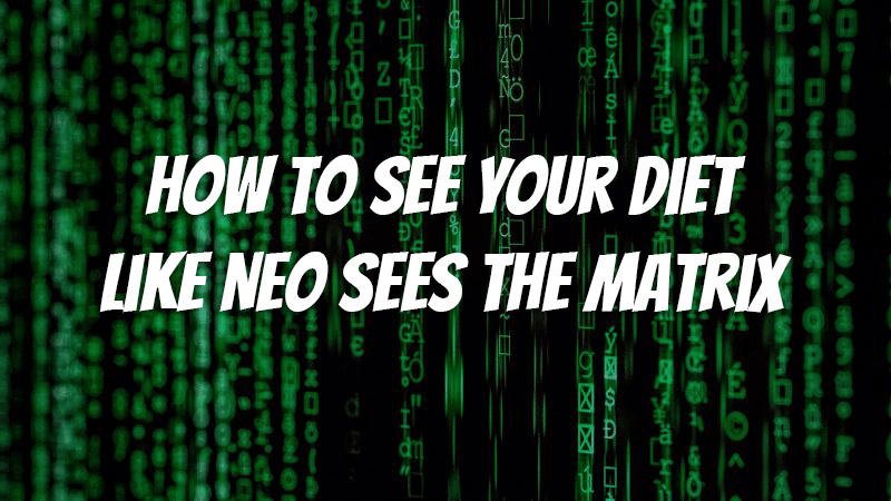 How to see your diet like Neo sees the Matrix